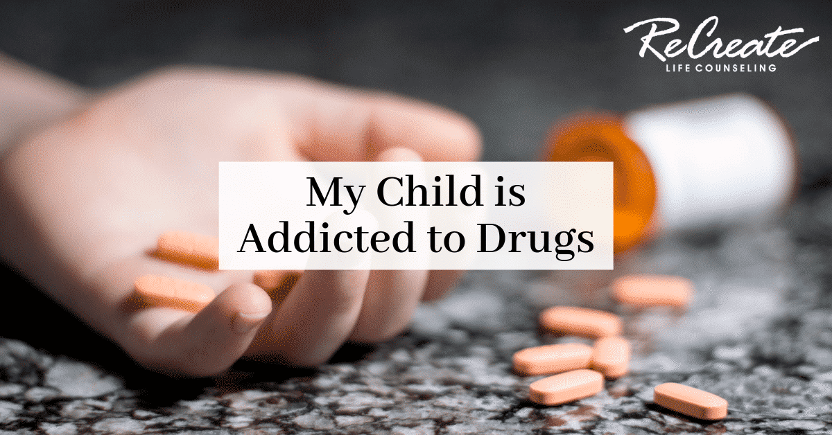 My Child is Addicted to Drugs
